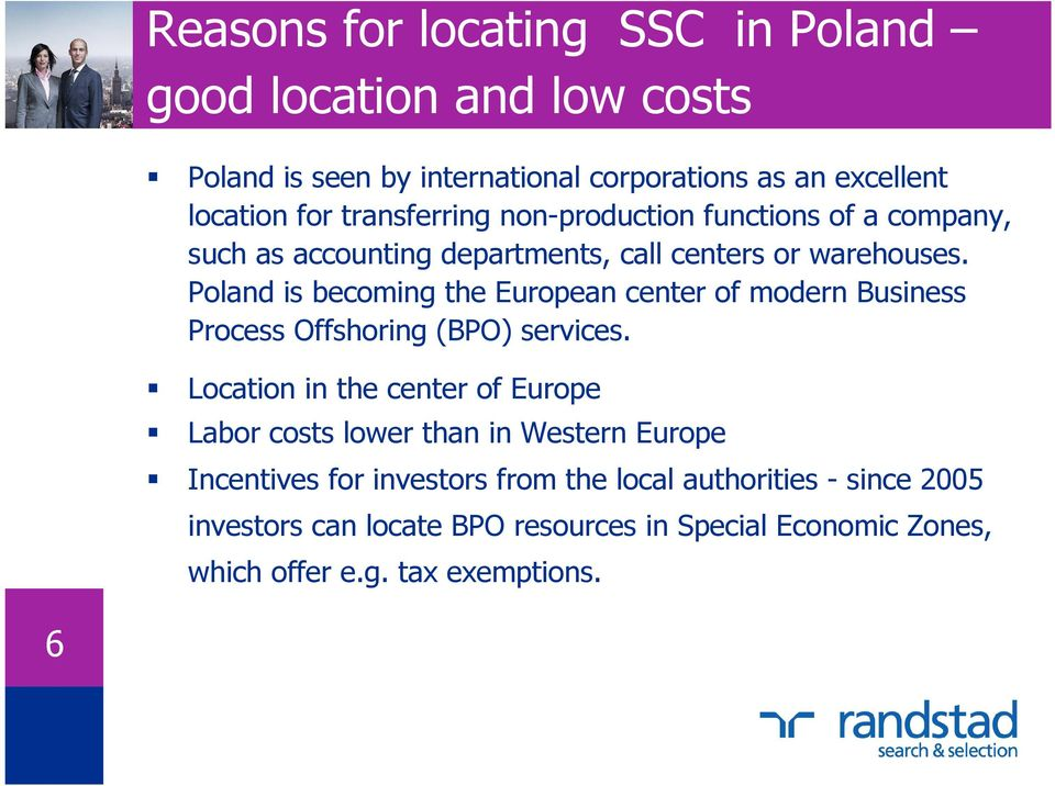 Poland is becoming the European center of modern Business Process Offshoring (BPO) services.