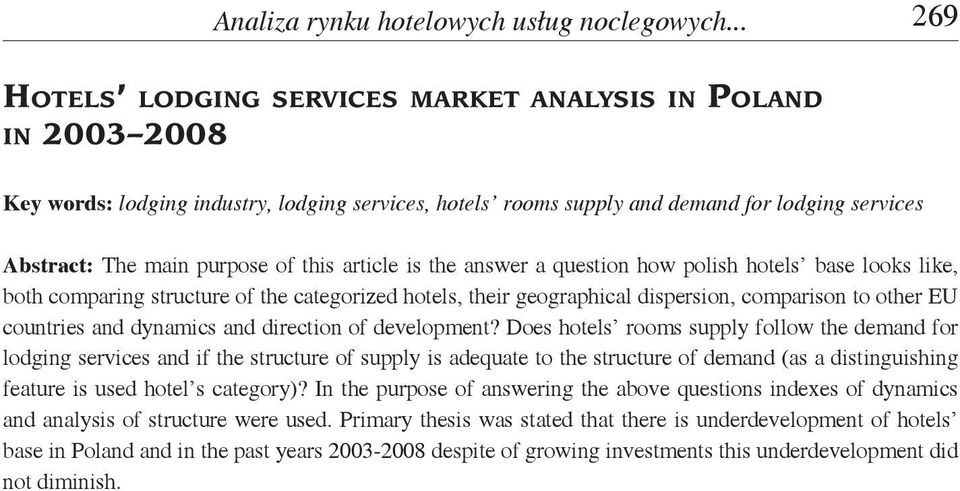 Abstract: The main purpose of this article is the answer a question how polish hotels base looks like, both comparing structure of the categorized hotels, their geographical dispersion, comparison to