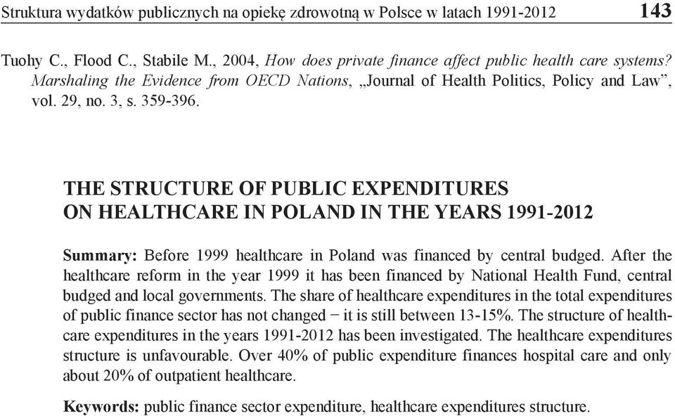 THE STRUCTURE OF PUBLIC EXPENDITURES ON HEALTHCARE IN POLAND IN THE YEARS 1991-2012 Summary: Before 1999 healthcare in Poland was financed by central budged.
