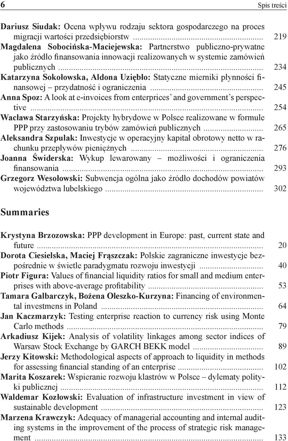 .. 234 Katarzyna Sokołowska, Aldona Uziębło: Statyczne mierniki płynności finansowej przydatność i ograniczenia... 245 Anna Spoz: A look at e-invoices from enterprices and government s perspective.