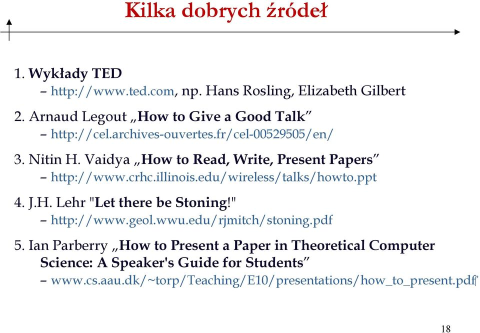 "Vaidya How to Read, Write, Present Papers http://www.crhc.illinois.edu/wireless/talks/howto.ppt 4. J.H. Lehr ""Let there be Stoning!"