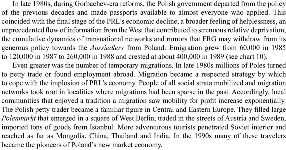 deprivation, the cumulative dynamics of transnational networks and rumors that FRG may withdraw from its generous policy towards the Aussiedlers from Poland.