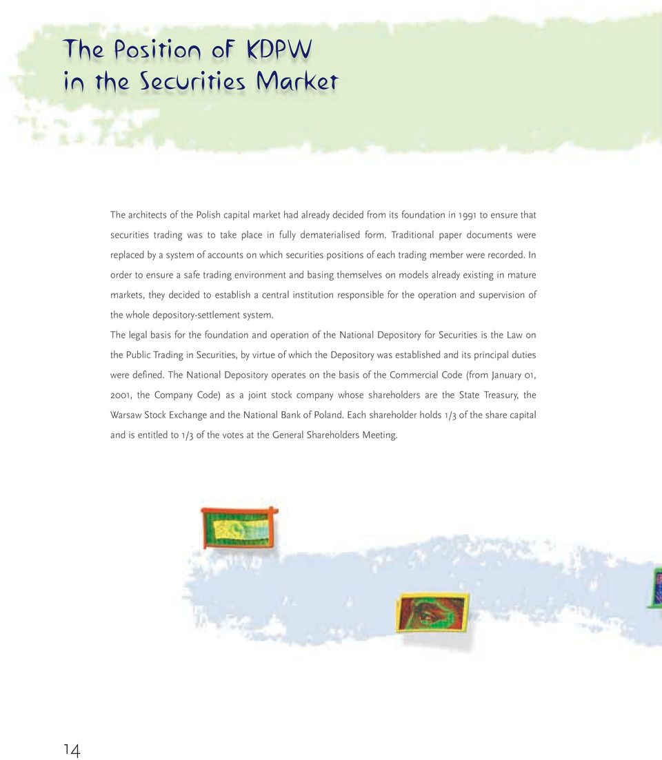 In order to ensure a safe trading environment and basing themselves on models already existing in mature markets, they decided to establish a central institution responsible for the operation and