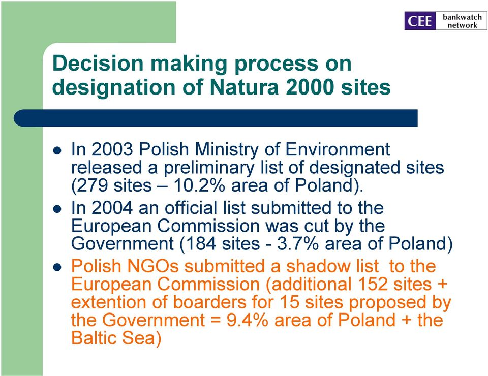 In 2004 an official list submitted to the European Commission was cut by the Government (14 sites -.
