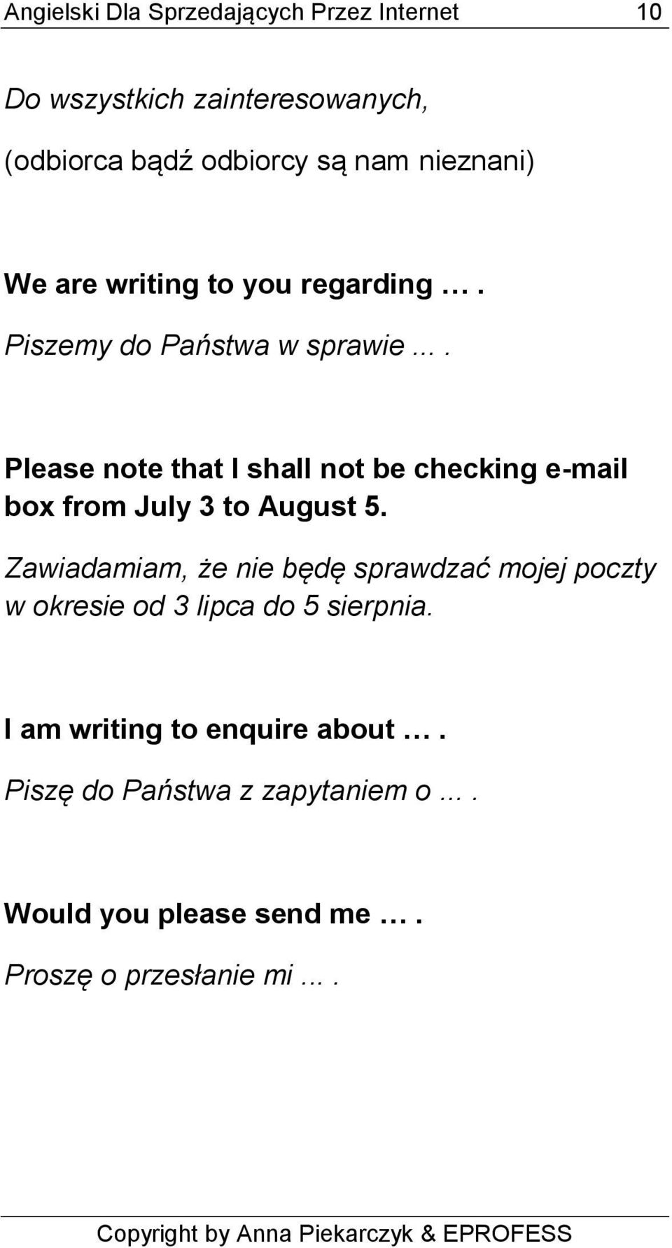 ... Please note that I shall not be checking e-mail box from July 3 to August 5.