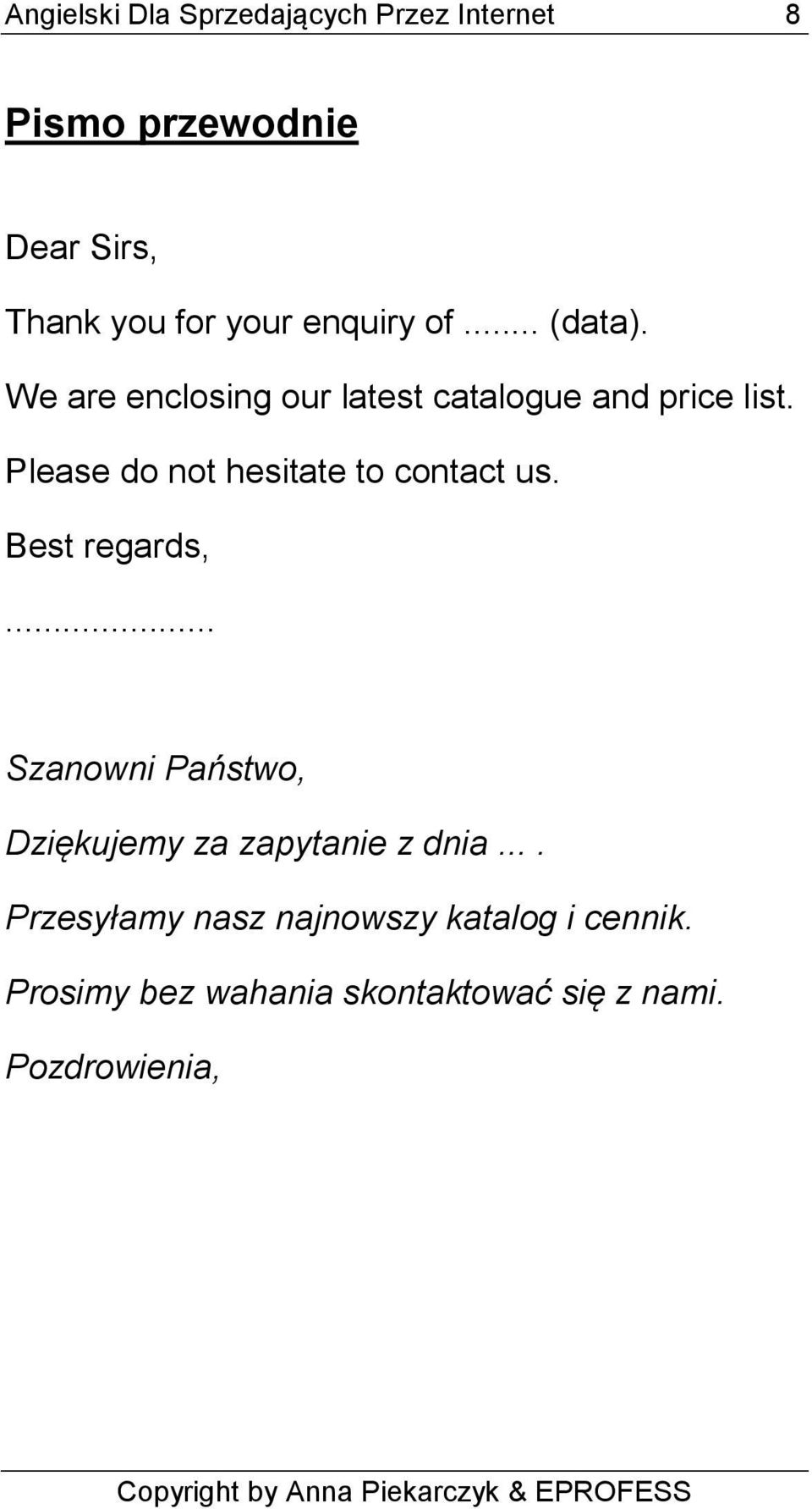Please do not hesitate to contact us. Best regards,.