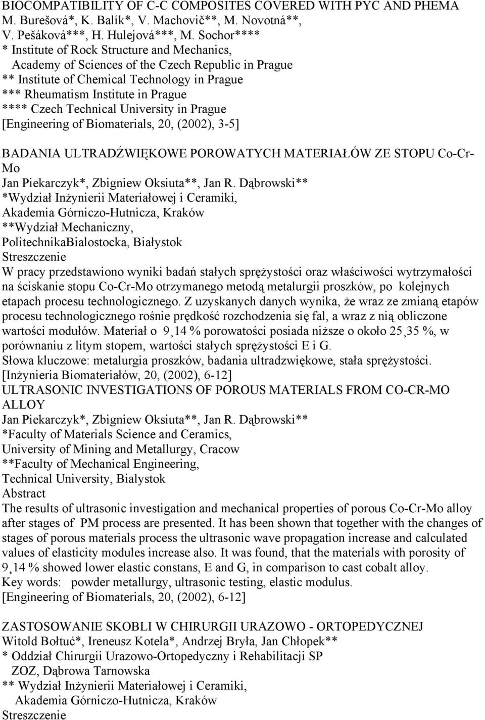 Technical University in Prague [Engineering of Biomaterials, 20, (2002), 3-5] BADANIA ULTRADŹWIĘKOWE POROWATYCH MATERIAŁÓW ZE STOPU Co-Cr- Mo Jan Piekarczyk*, Zbigniew Oksiuta**, Jan R.