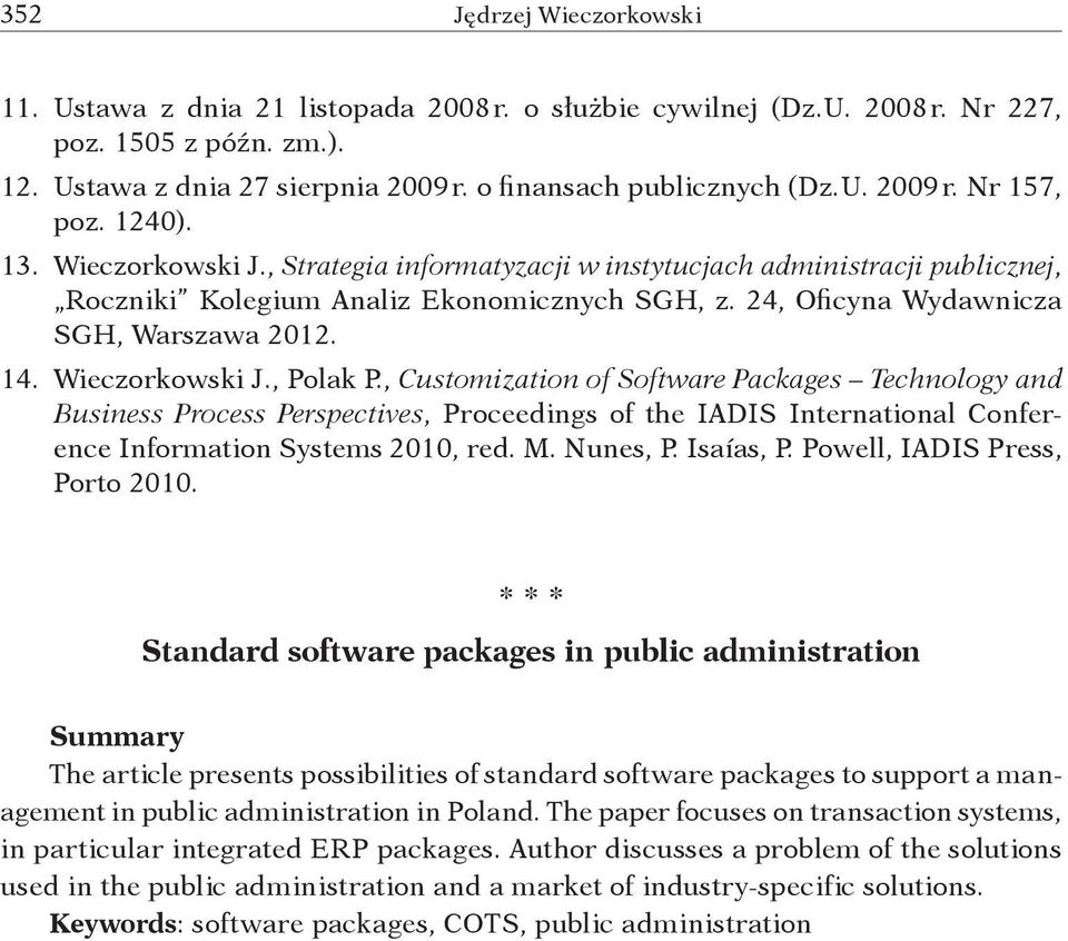 Wieczorkowski J., Polak P., Customization of Software Packages Technology and Business Process Perspectives, Proceedings of the IADIS International Conference Information Systems 2010, red. M.