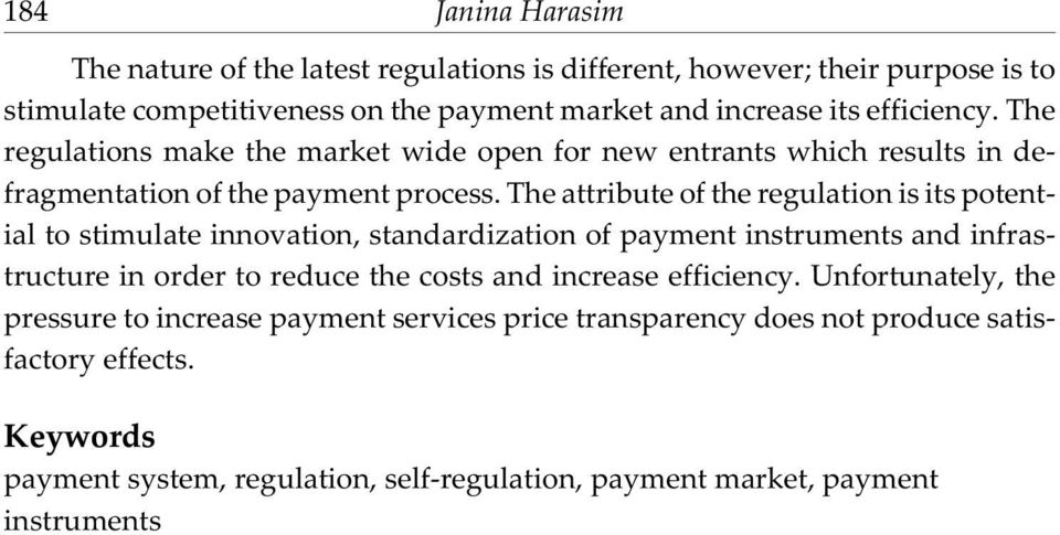 The attribute of the regulation is its potential to stimulate innovation, standardization of payment instruments and infrastructure in order to reduce the costs and