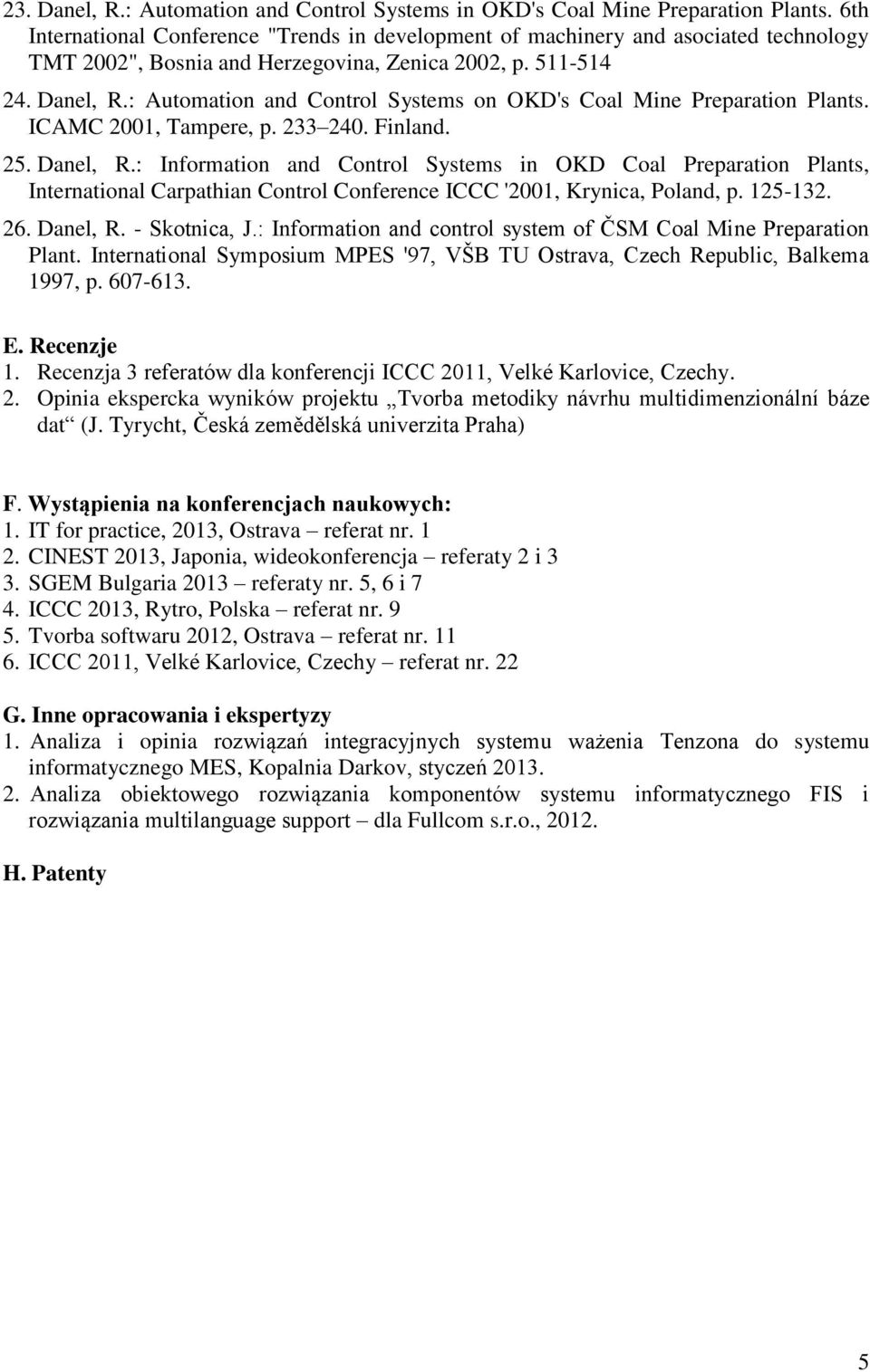 : Automation and Control Systems on OKD's Coal Mine Preparation Plants. ICAMC 2001, Tampere, p. 233 240. Finland. 25. Danel, R.