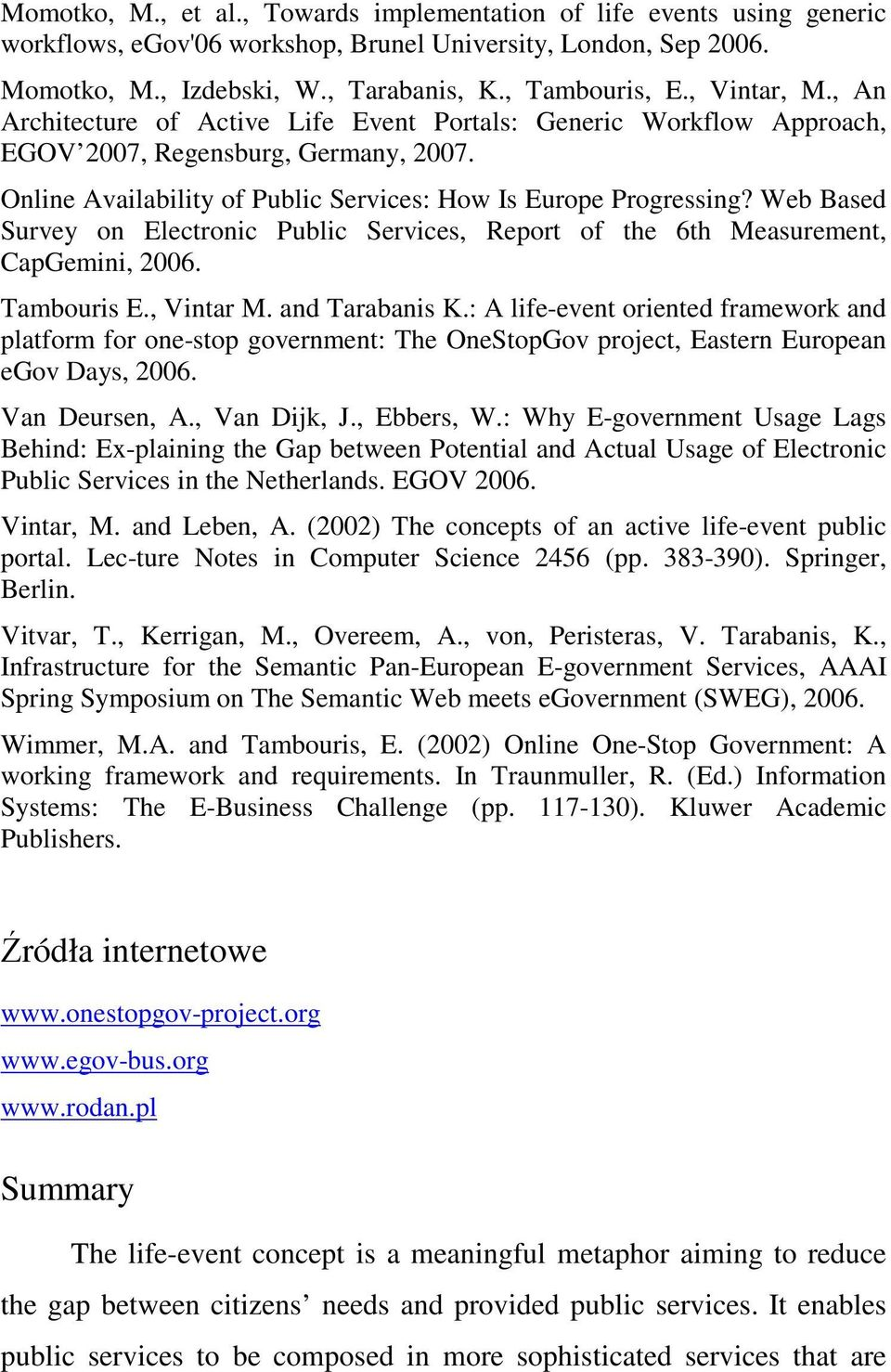 Web Based Survey on Electronic Public Services, Report of the 6th Measurement, CapGemini, 2006. Tambouris E., Vintar M. and Tarabanis K.