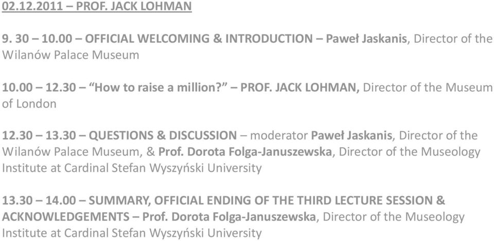 30 QUESTIONS & DISCUSSION moderator Paweł Jaskanis, Director of the Wilanów Palace Museum, & Prof.