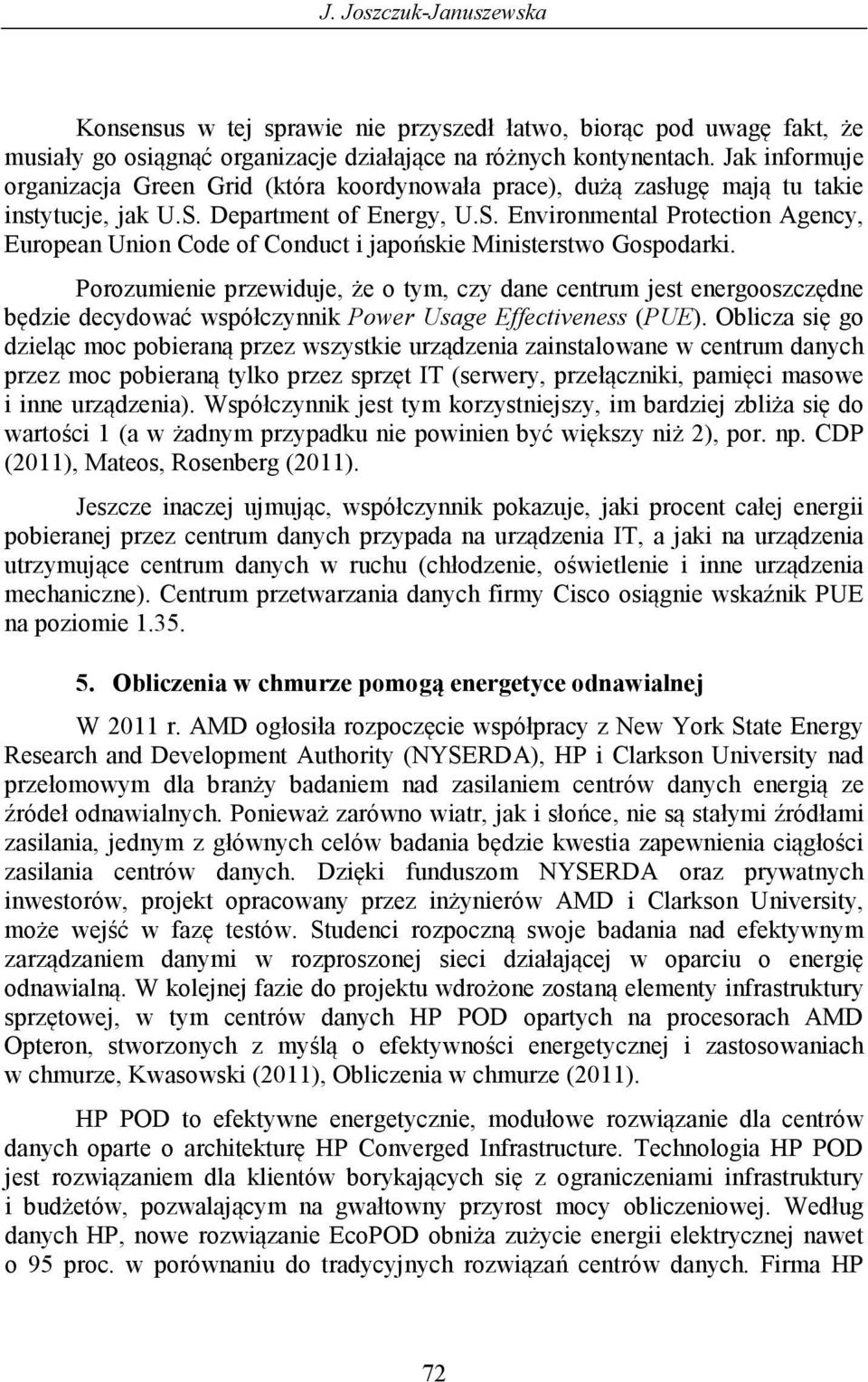 Department of Energy, U.S. Environmental Protection Agency, European Union Code of Conduct i japońskie Ministerstwo Gospodarki.