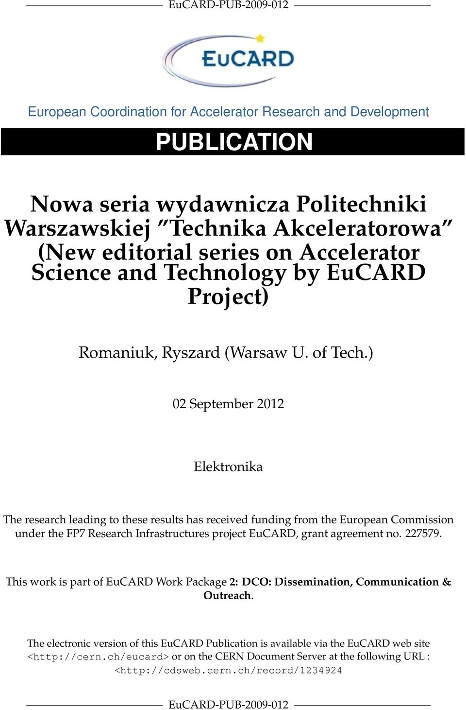 ) 02 September 2012 Elektronika The research leading to these results has received funding from the European Commission under the FP7 Research Infrastructures project EuCARD, grant agreement no.