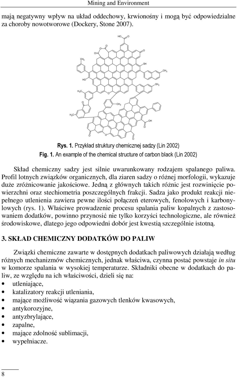 Przykład struktury chemicznej sadzy (Lin 2002) Fig. 1. An example of the chemical structure of carbon black (Lin 2002) Skład chemiczny sadzy jest silnie uwarunkowany rodzajem spalanego paliwa.