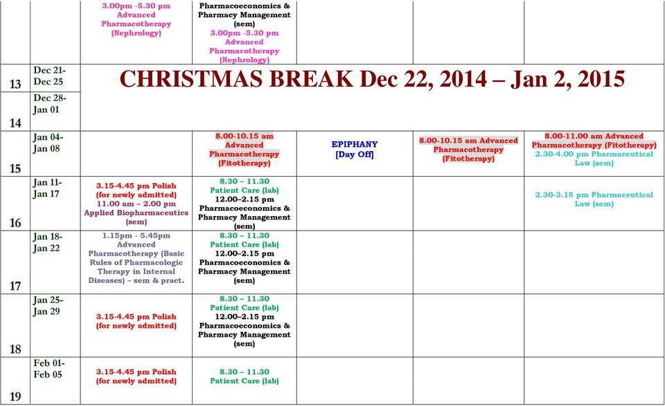 30 pm Dec 21- Dec 25 CHRISTMAS BREAK Dec 22, 2014 Jan 2, 2015 Dec 28- Jan 01 Jan 04- Jan
