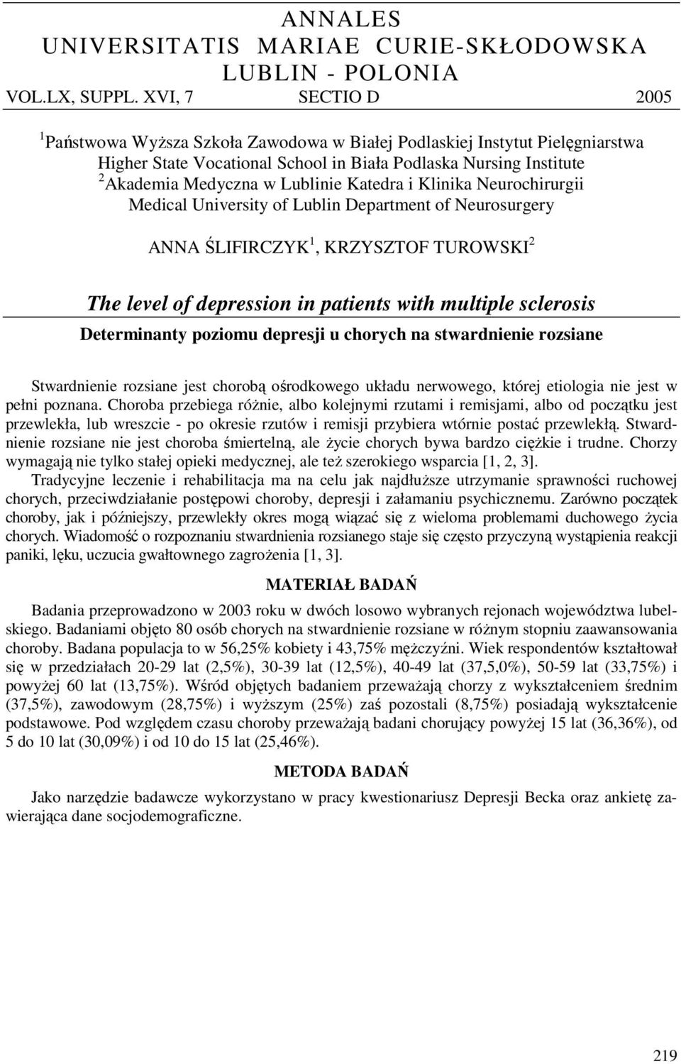 Katedra i Klinika Neurochirurgii Medical University of Lublin Department of Neurosurgery ANNA ŚLIFIRCZYK 1, KRZYSZTOF TUROWSKI The level of depression in patients with multiple sclerosis Determinanty