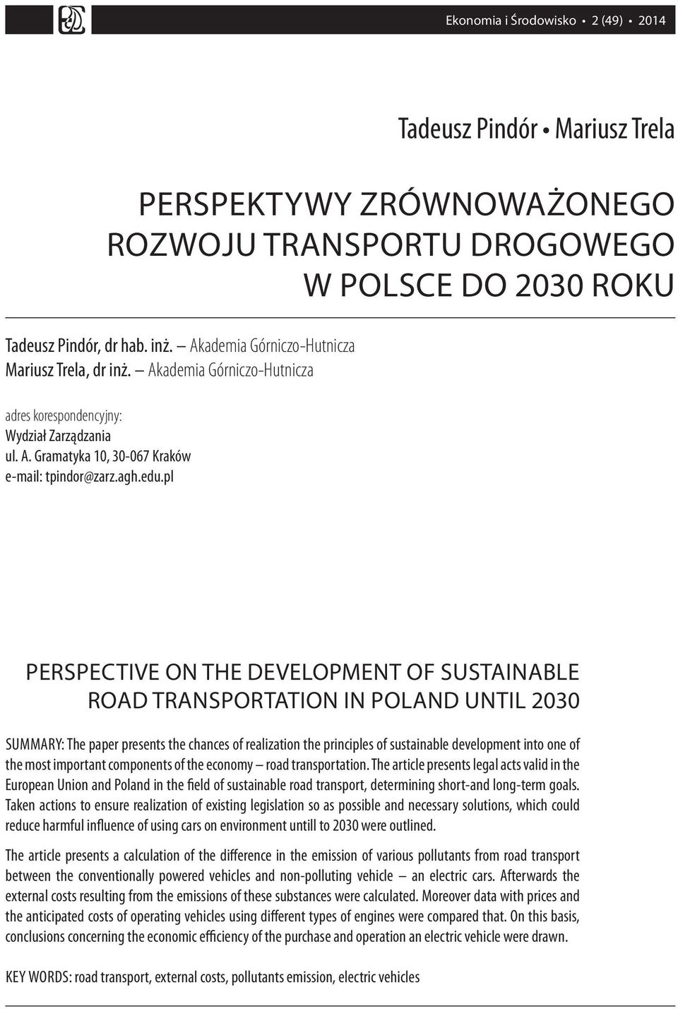 pl PERSPECTIVE ON THE DEVELOPMENT OF SUSTAINABLE ROAD TRANSPORTATION IN POLAND UNTIL 2030 SUMMARY: The paper presents the chances of realization the principles of sustainable development into one of