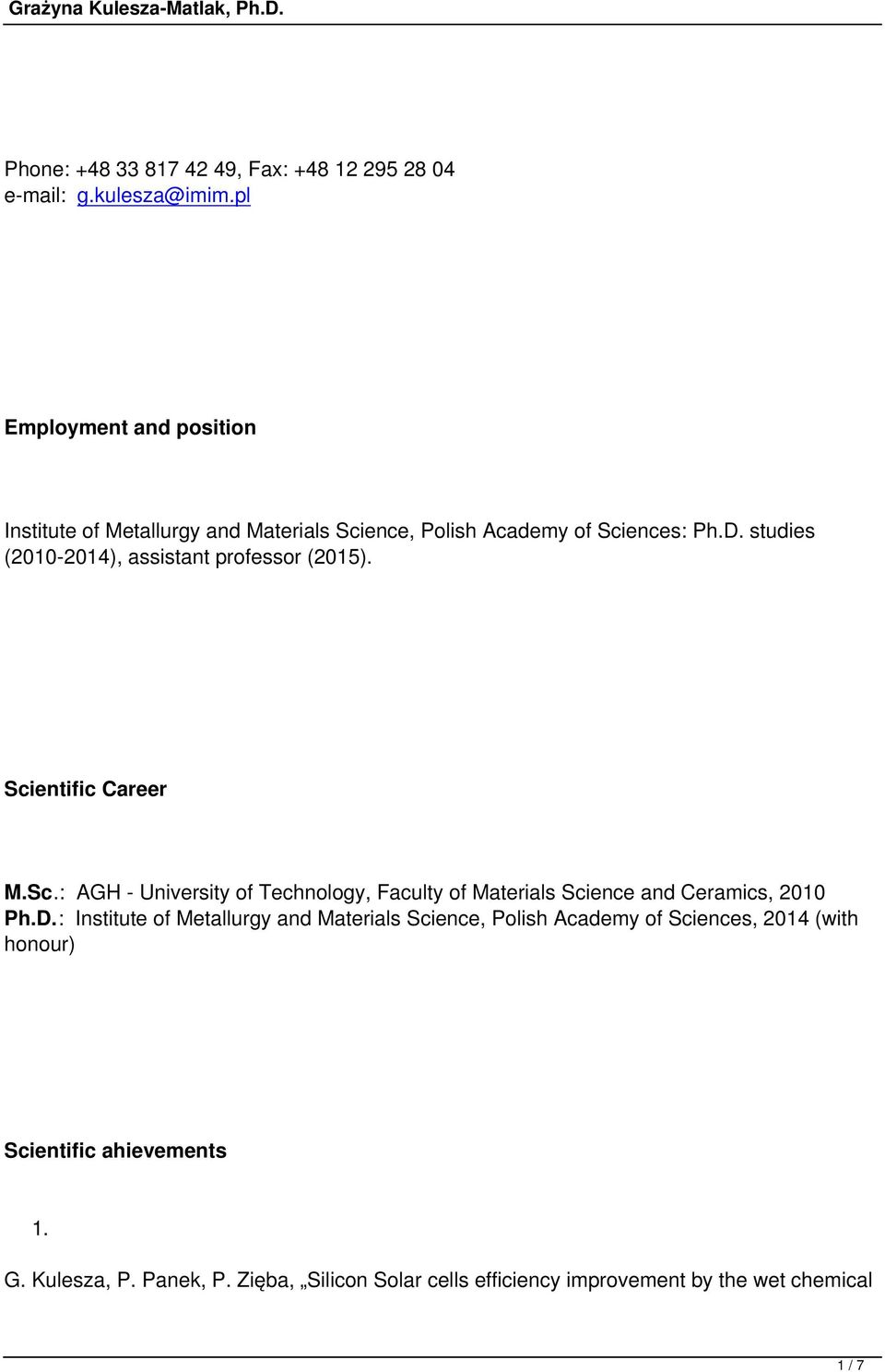 studies (20102014), assistant professor (2015). Scientific Career M.Sc.: AGH University of Technology, Faculty of Materials Science and Ceramics, 2010 Ph.