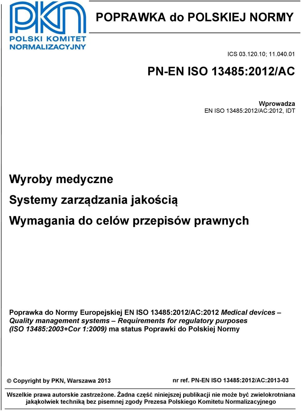 Normy Europejskiej EN ISO 13485:2012/AC:2012 Medical devices Quality management systems Requirements for regulatory purposes (ISO 13485:2003+Cor 1:2009) ma status