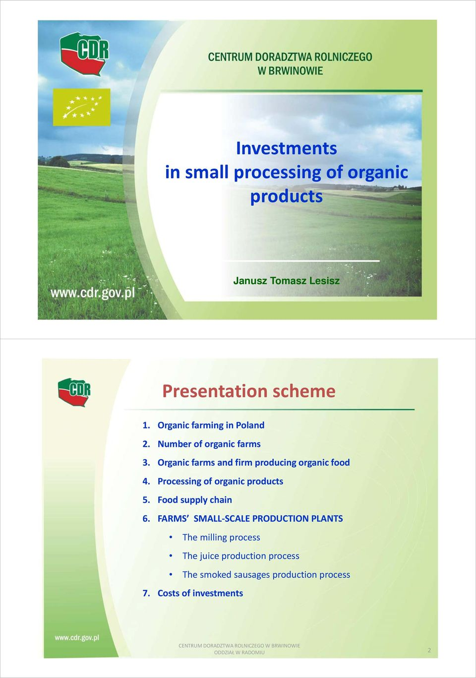 Processing of organic products 5. Food supply chain 6.