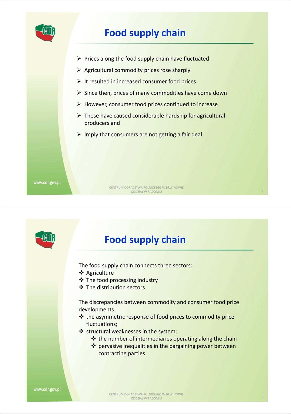 RADOMIU 7 Food supply chain The food supply chain connects three sectors: Agriculture The food processing industry The distribution sectors The discrepancies between commodity and consumer food price