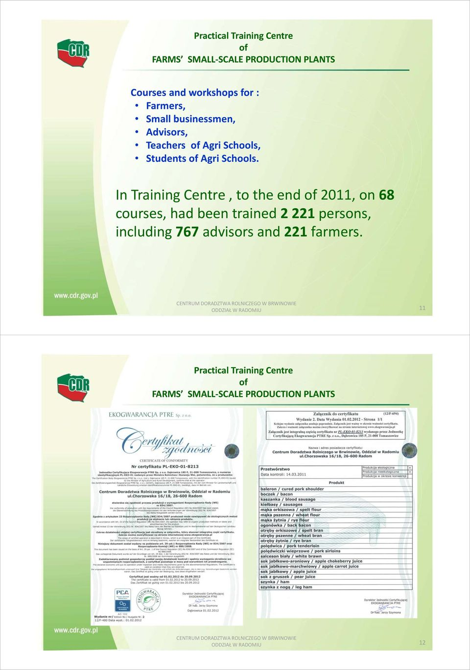 In Training Centre, to the end of 2011, on 68 courses, had been trained 2 221 persons, including 767