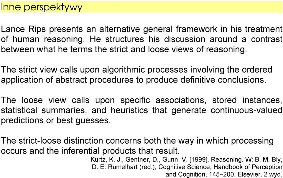 The strict view calls upon algorithmic processes involving the ordered application of abstract procedures to produce definitive conclusions.