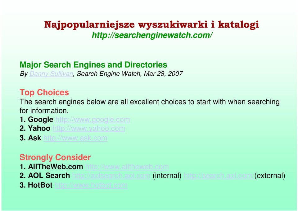 all excellent choices to start with when searching for information. 1. Google http://www.google.com 2. Yahoo http://www.yahoo.com 3.