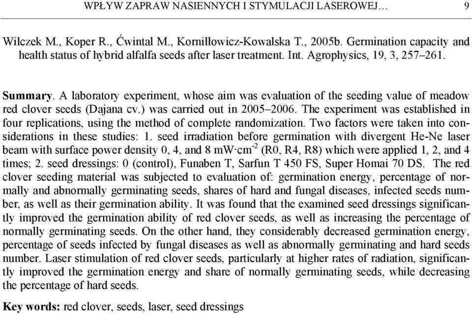 A laboratory experiment, whose aim was evaluation of the seeding value of meadow red clover seeds (Dajana cv.) was carried out in 2005 2006.