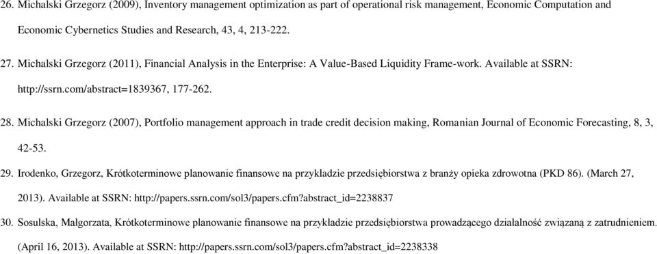 Michalski Grzegorz (2007), Portfolio management approach in trade credit decision making, Romanian Journal of Economic Forecasting, 8, 3, 42-53. 29.