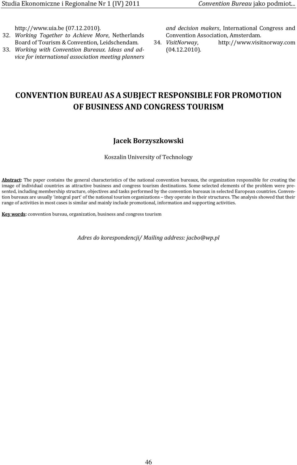 com CONVENTION BUREAU AS A SUBJECT RESPONSIBLE FOR PROMOTION OF BUSINESS AND CONGRESS TOURISM Jacek Borzyszkowski Koszalin University of Technology Abstract: The paper contains the general