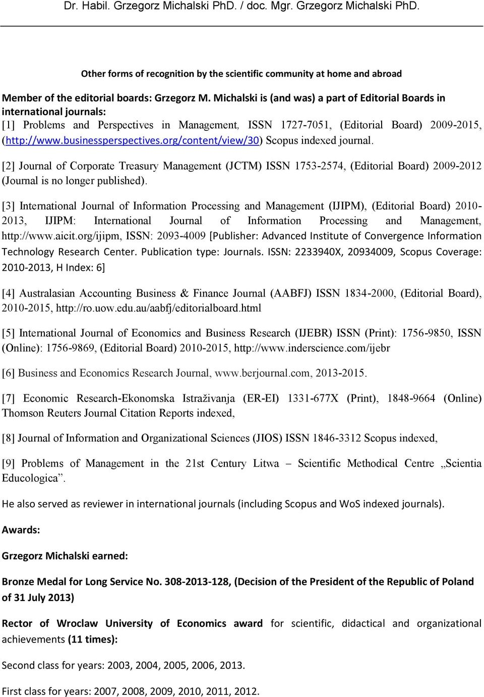 org/content/view/30) Scopus indexed journal. [2] Journal of Corporate Treasury Management (JCTM) ISSN 1753-2574, (Editorial Board) 2009-2012 (Journal is no longer published).