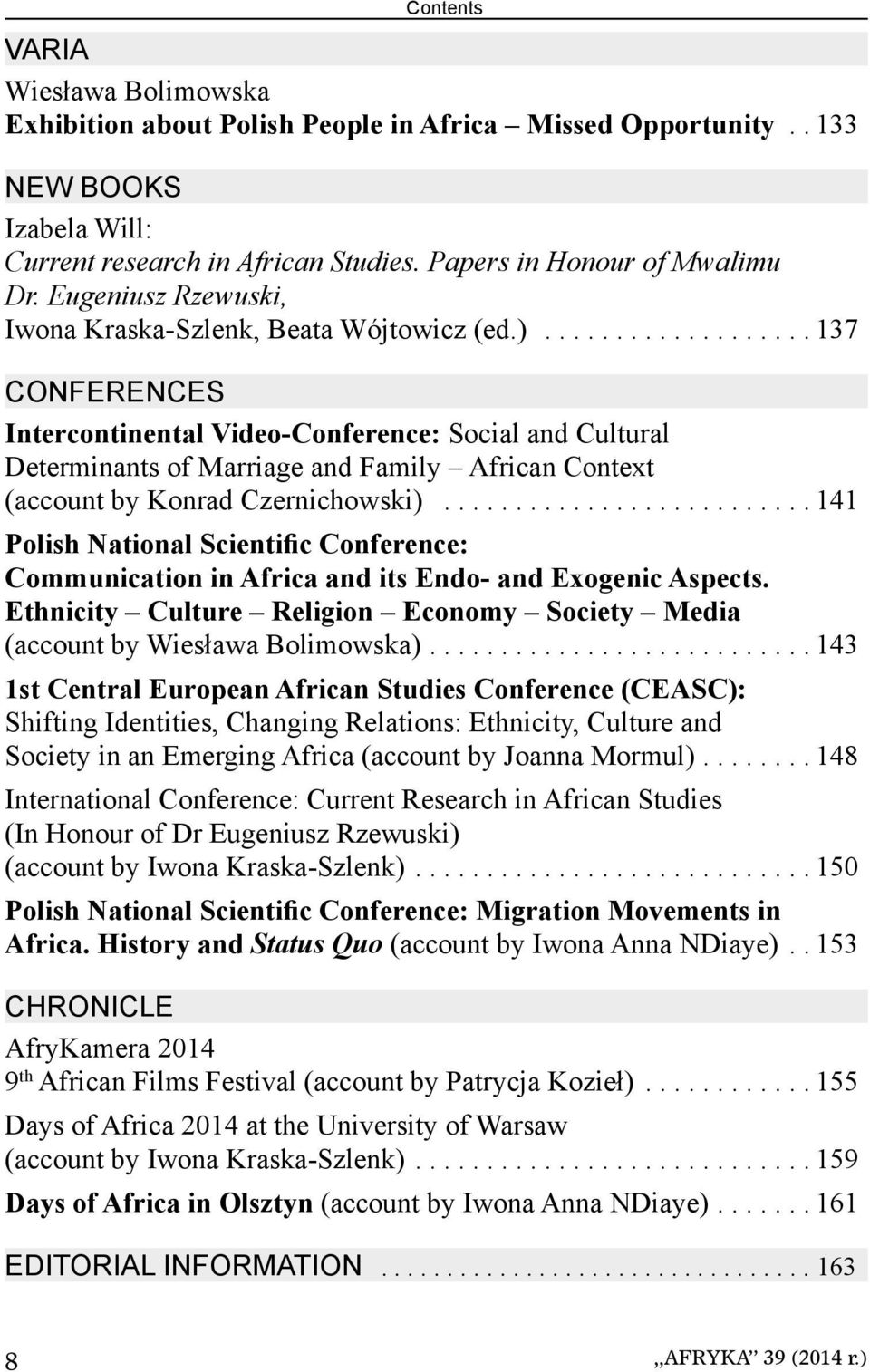 .................. 137 CONFERENCES Intercontinental Video-Conference: Social and Cultural Determinants of Marriage and Family African Context (account by Konrad Czernichowski).