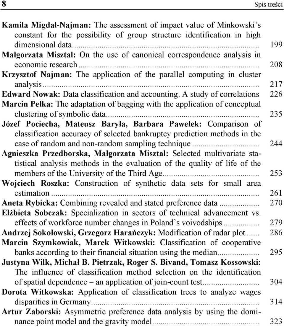 .. 217 Ewar Nowak: Data classification an accounting. A stuy of correlations 226 Marcin Pełka: The aaptation of bagging with the application of conceptual clustering of symbolic ata.