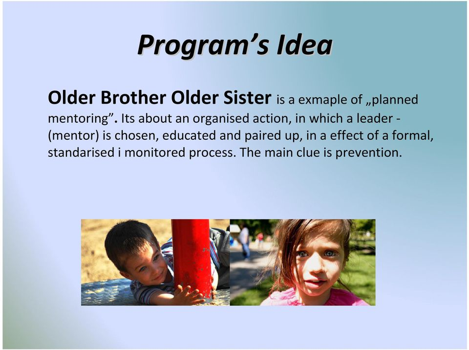 Its about an organised action, in which a leader - (mentor) is