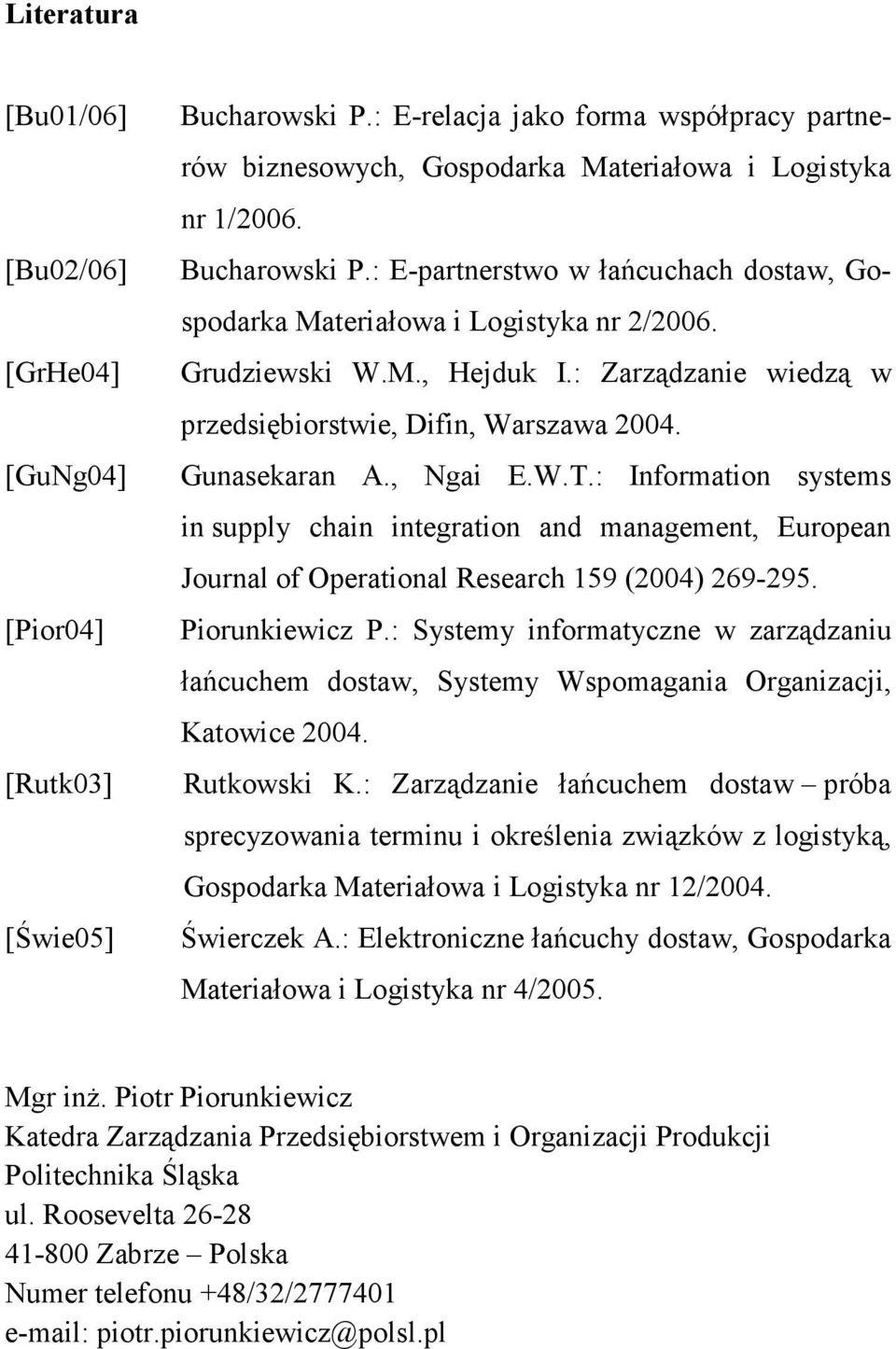 Gunasekaran A., Ngai E.W.T.: Information systems in supply chain integration and management, European Journal of Operational Research 159 (2004) 269-295. Piorunkiewicz P.