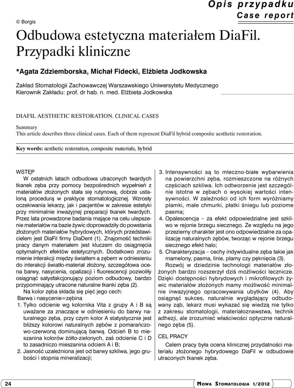 Elżiet Jodkowsk DiFil esthetic restortion. Clinicl cses Summry This rticle descries three clinicl cses. Ech of them represent DiFil hyrid composite esthetic restortion.