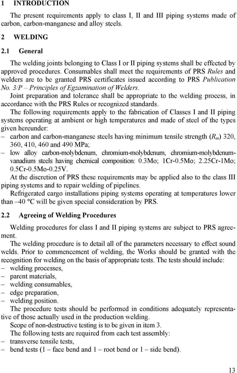Consumables shall meet the requirements of PRS Rules and welders are to be granted PRS certificates issued according to PRS Publication No. 3/P Principles of Egzamination of Welders.