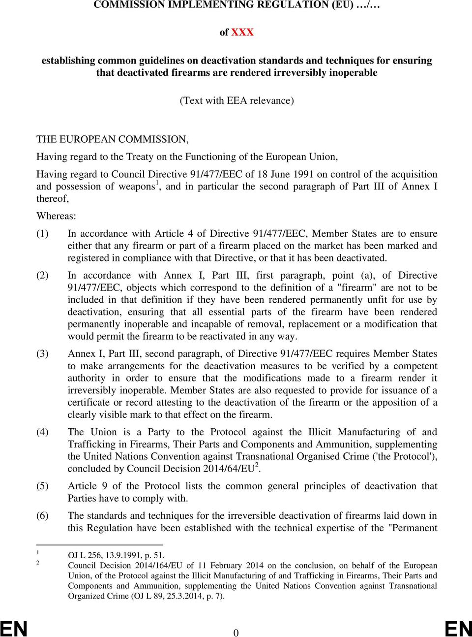 the acquisition and possession of weapons 1, and in particular the second paragraph of Part III of Annex I thereof, Whereas: (1) In accordance with Article 4 of Directive 91/477/EEC, Member States