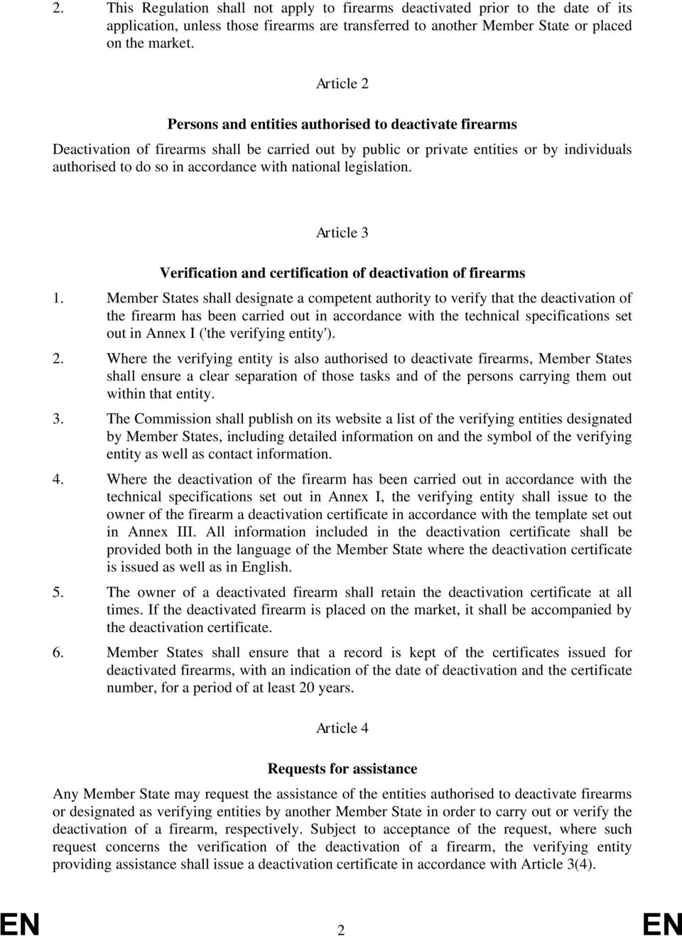 national legislation. Article 3 Verification and certification of deactivation of firearms 1.