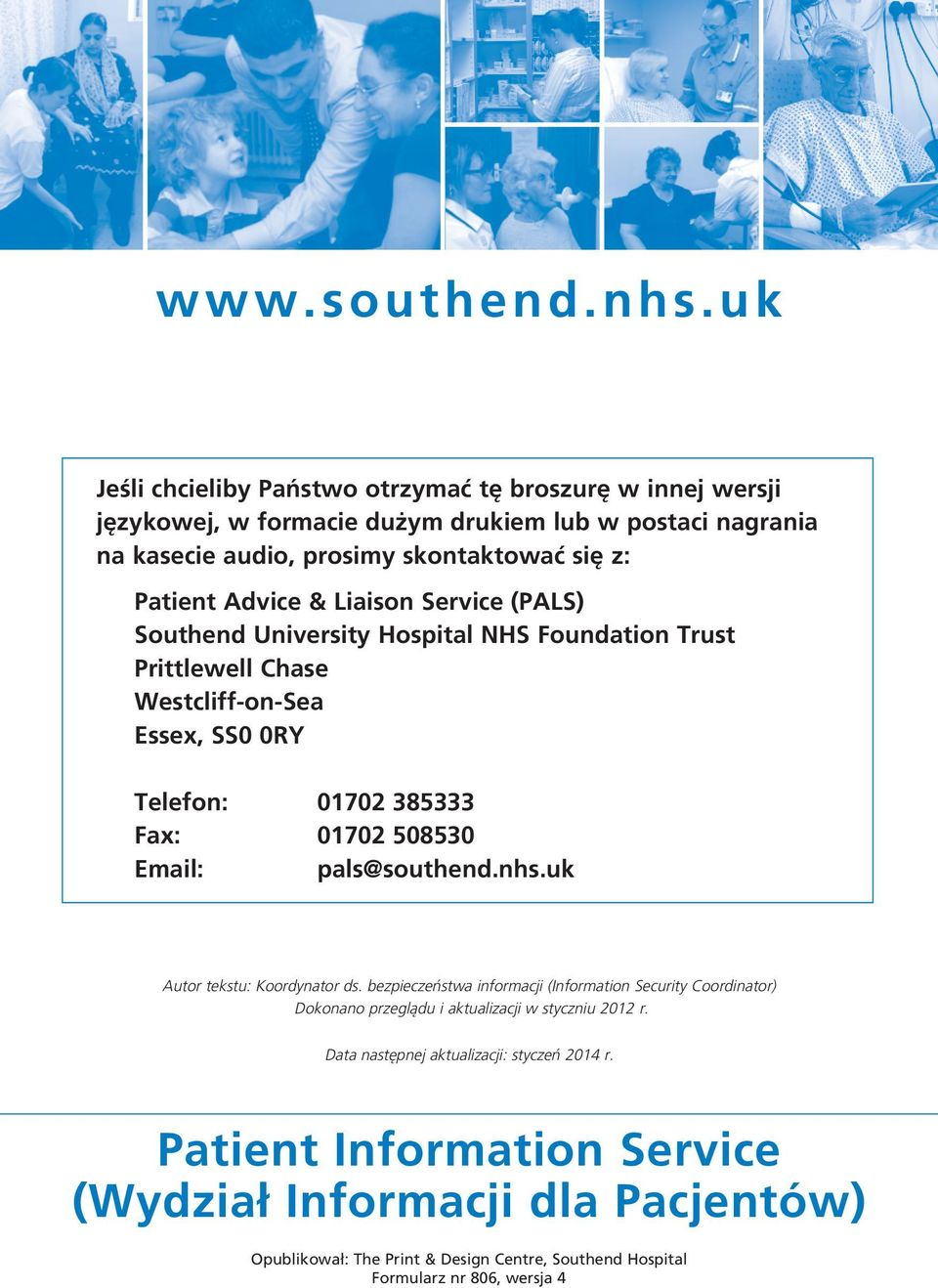 & Liaison Service (PALS) Southend University Hospital NHS Foundation Trust Prittlewell Chase Westcliff on Sea Essex, SS0 0RY Telefon: 01702 385333 Fax: 01702 508530 Email: