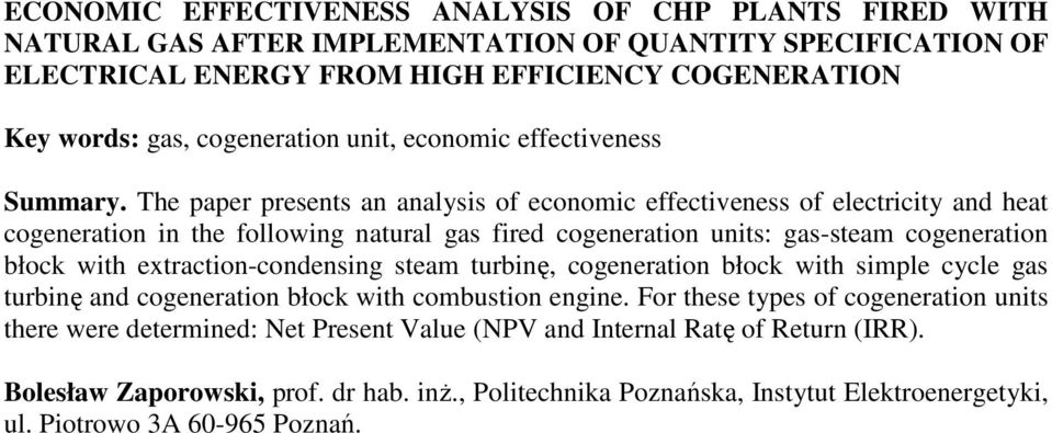 The paper presents an analysis of economic effectiveness of electricity and heat cogeneration in the following natural gas fired cogeneration units: gas-steam cogeneration błock with