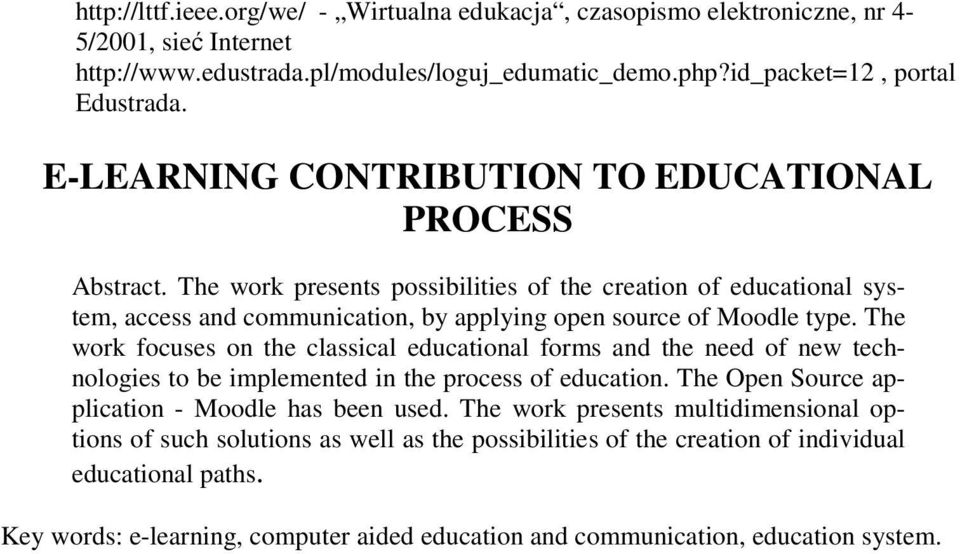 The work focuses on the classical educational forms and the need of new technologies to be implemented in the process of education. The Open Source application - Moodle has been used.