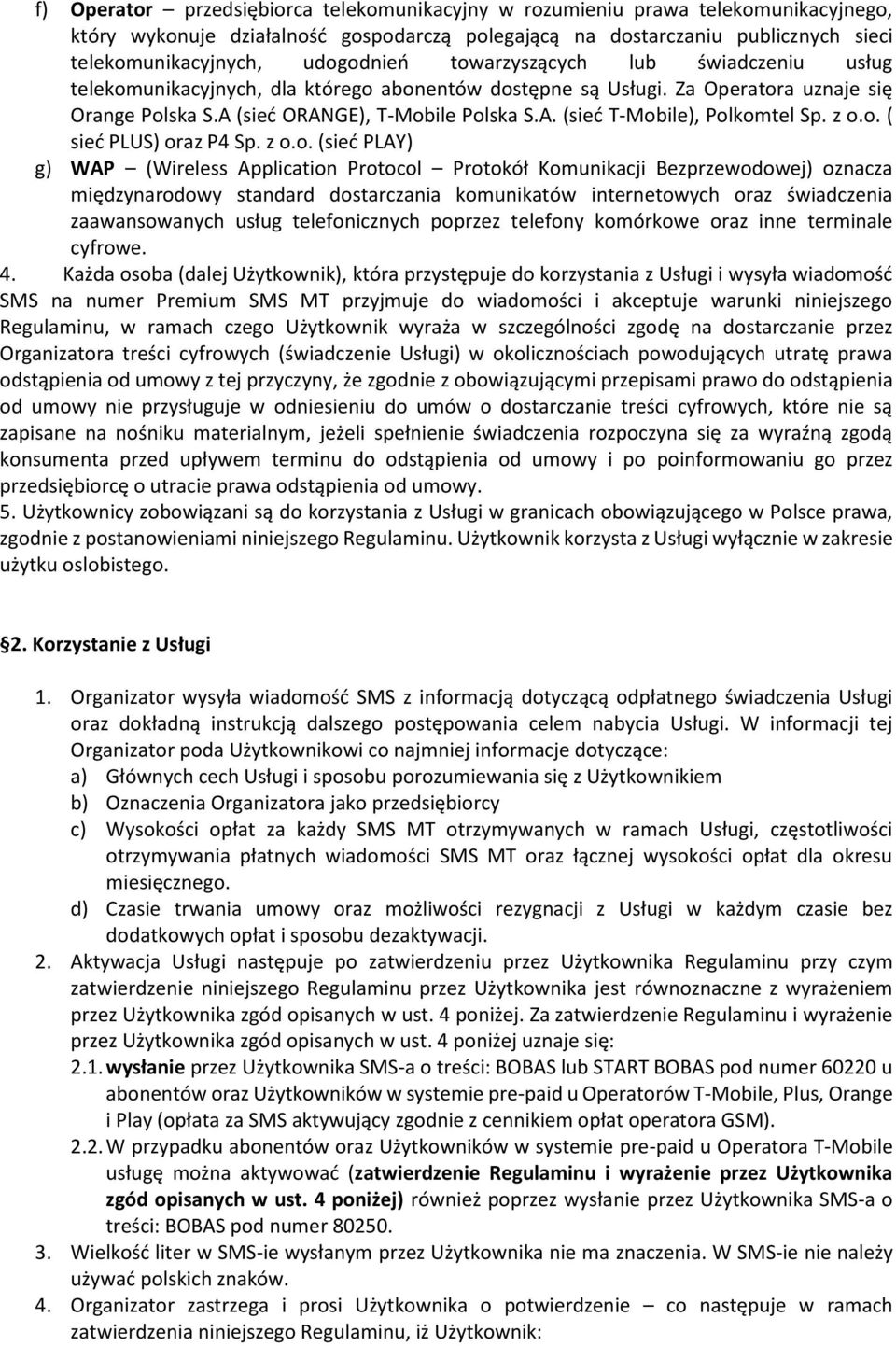 z o.o. ( sieć PLUS) oraz P4 Sp. z o.o. (sieć PLAY) g) WAP (Wireless Application Protocol Protokół Komunikacji Bezprzewodowej) oznacza międzynarodowy standard dostarczania komunikatów internetowych
