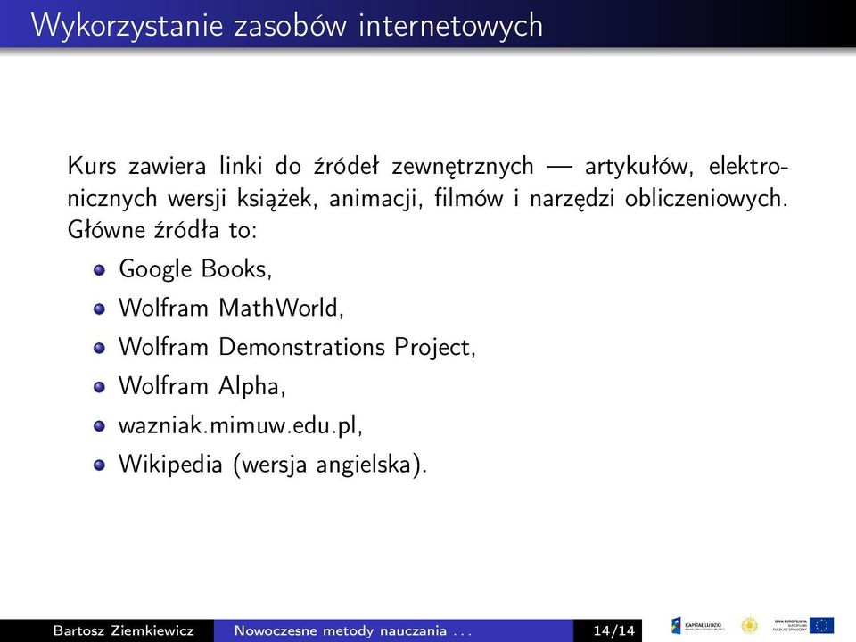 Główne źródła to: Google Books, Wolfram MathWorld, Wolfram Demonstrations Project, Wolfram