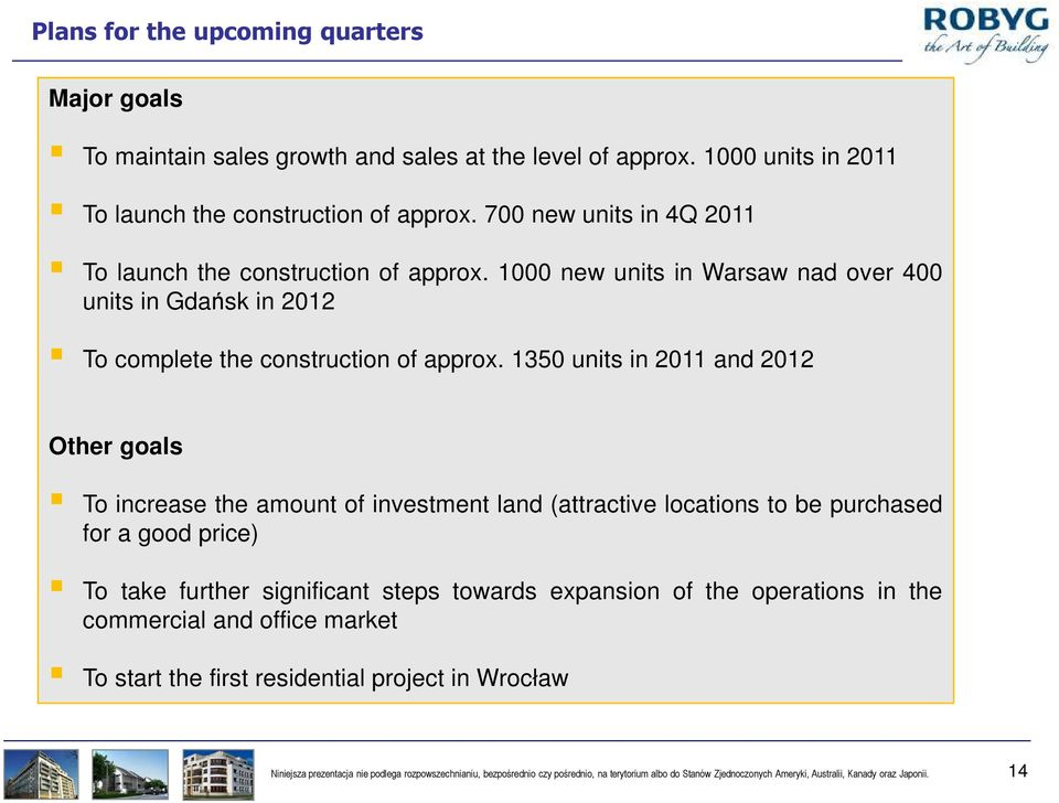 1350 in 2011 and 2012 Other goals To increase the amount of investment land (attractive locations to be purchased for a good price) To take further significant steps towards expansion of