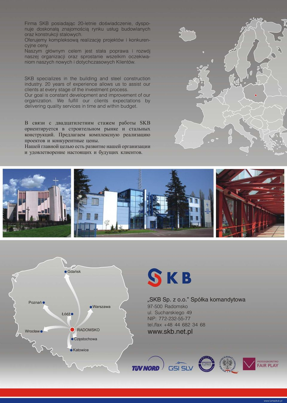 SKB specializes in the building and steel construction industry. 20 years of experience allows us to assist our clients at every stage of the investment process.