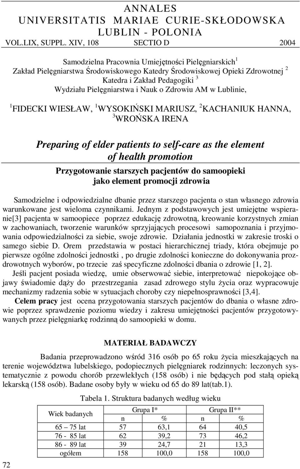 Pielęgniarstwa i Nauk o Zdrowiu AM w Lublinie, 1 FIDECKI WIESŁAW, 1 WYSOKIŃSKI MARIUSZ, 2 KACHANIUK HANNA, 3 WROŃSKA IRENA Preparing of elder patients to self-care as the element of health promotion