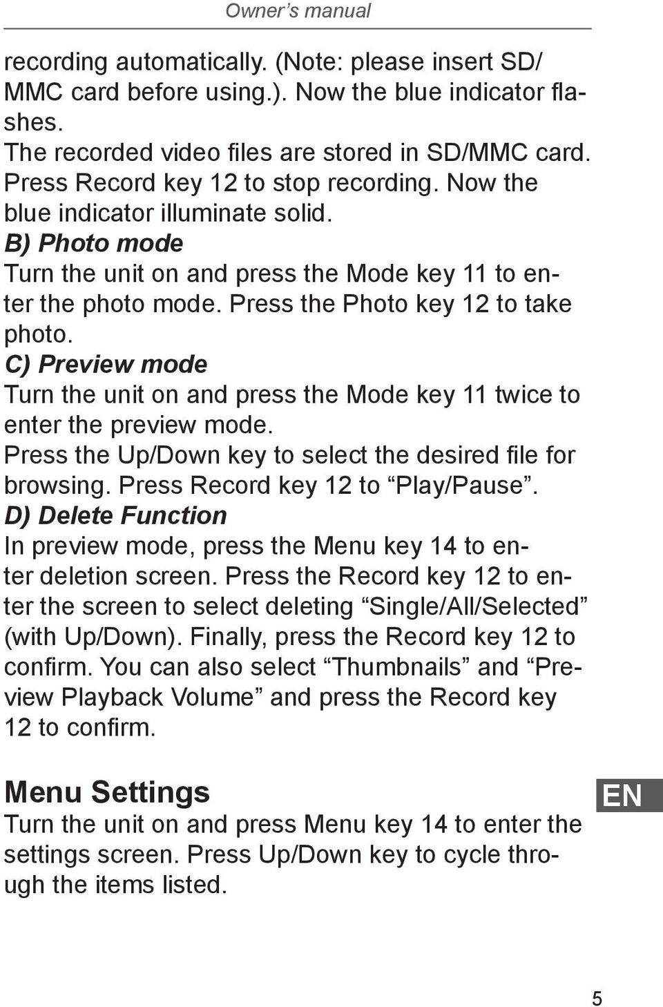 C) Preview mode Turn the unit on and press the Mode key 11 twice to enter the preview mode. Press the Up/Down key to select the desired file for browsing. Press Record key 12 to Play/Pause.